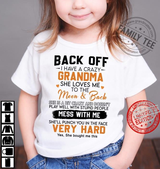 Back Off I Have A Crazy Grandma She Loves Me To The Moon Back She'll Punch You In The Face Very Hard Shirt