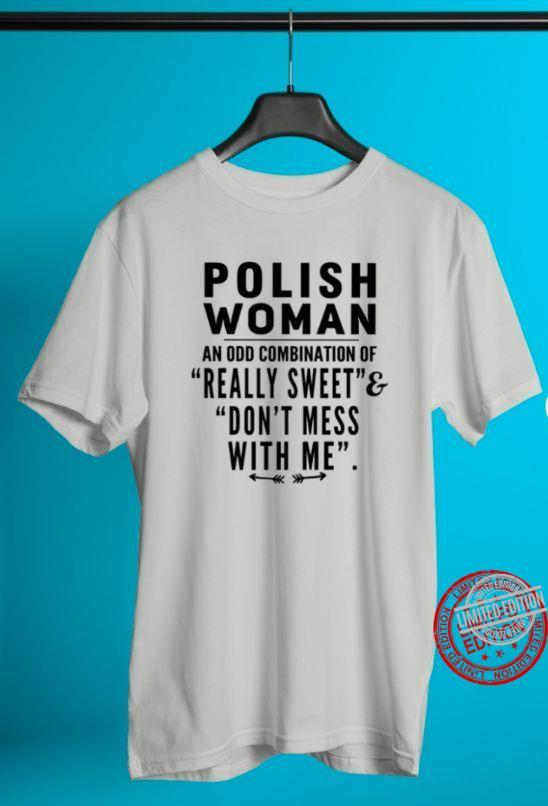 Polish Woman An Odd Combination Of Really Sweet Don't Mess With Me Shirt